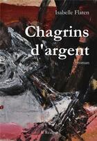 Couverture du livre « Chagrins d'argent » de Isabelle Flaten aux éditions Le Realgar