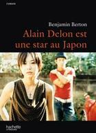 Couverture du livre « Alain Delon est une star au japon » de Berton-B aux éditions Hachette Litteratures