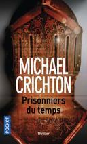 Couverture du livre « Prisonniers du temps » de Michael Crichton aux éditions Pocket