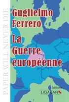 Couverture du livre « La guerre européenne » de Guglielmo Ferrero aux éditions Ligaran