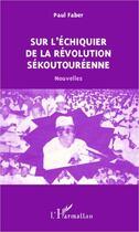 Couverture du livre « Sur l'échiquier de la révolution Sékoutouréenne » de Paul Faber aux éditions Harmattan