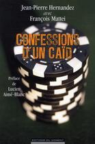Couverture du livre « Confessions d'un caïd » de Francois Mattei et Jean-Pierre Hernandez aux éditions Editions Du Moment