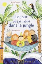 Couverture du livre « Le jour ou j'ai habité dans la jungle » de Alain Serres et Anna Griot aux éditions Rue Du Monde