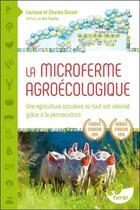 Couverture du livre « La microferme agroécologique ; une agriculture circulaire où tout est valorisé grâce à la permaculture » de Lauriane Durant et Charles Durant aux éditions De Terran