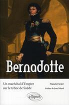 Couverture du livre « Bernadotte ; un maréchal d'Empire sur le trône de Suède » de Franck Favier aux éditions Ellipses Marketing