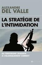 Couverture du livre « La stratégie de l'intimidation ; du terrorisme jihadiste à l'islamiquement correct » de Alexandre Del Valle aux éditions L'artilleur