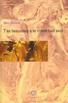 Couverture du livre « T'Es Beaucoup A Te Croire Tout Seul » de Marc Delouze aux éditions La Passe Du Vent