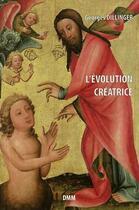 Couverture du livre « L'évolution créatrice » de Georges Dillinger aux éditions Dominique Martin Morin