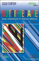 Couverture du livre « Nutrithérapie ; bases scientifiques et pratique médicale » de Jean-Paul Curtay aux éditions Testez Editions