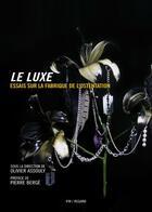 Couverture du livre « Le luxe ; essais sur la fabrique de l'ostentation (2e édition) » de Collectif et Olivier Assouly aux éditions Institut Francais De La Mode