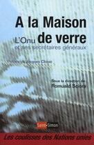 Couverture du livre « À la maison ; l'onu de verre et ses secrétaires généraux » de Romuald Sciora aux éditions Saint Simon