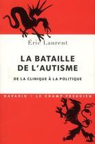 Couverture du livre « La bataille de l'autisme ; de la clinique à la politique » de Eric Laurent aux éditions Navarin