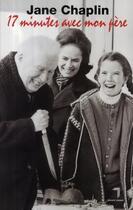 Couverture du livre « 17 minutes avec mon père » de Jane Chaplin aux éditions Florent Massot