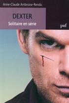 Couverture du livre « Dexter ; solitaire en série » de Anne-Claude Ambroise-Rendu aux éditions Puf