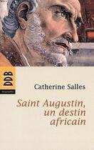 Couverture du livre « Saint Augustin ; un destin africain » de Catherine Salles aux éditions Desclee De Brouwer
