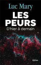Couverture du livre « Les peurs ; d'hier à demain » de Luc Mary aux éditions Rocher