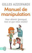 Couverture du livre « Manuel de manipulation » de Gilles Azzopardi aux éditions J'ai Lu