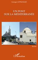 Couverture du livre « Pont sur la Méditerranée » de Georges Gonzalez aux éditions L'harmattan