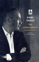 Couverture du livre « Mes indépendances ; chroniques 2010-2016 » de Kamel Daoud aux éditions Actes Sud