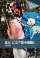 Couverture du livre « Seule, jusqu'à Compostelle » de Isabelle Souchet aux éditions Mon Petit Editeur