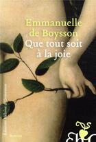 Couverture du livre « Que tout soit à la joie » de Emmanuelle De Boysson aux éditions Heloise D'ormesson