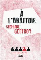 Couverture du livre « à l'abattoir » de Stephane Geffroy aux éditions Raconter La Vie