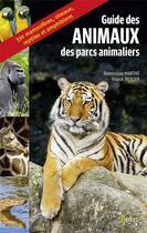 Couverture du livre « Guide des animaux des parcs animaliers ; 330 mammifères, oiseaux, reptiles et amphibiens » de Dominique Martire et Franck Merlier aux éditions Belin