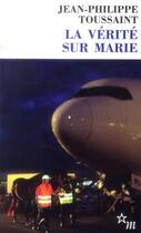 Couverture du livre « La vérité sur Marie » de Jean-Philippe Toussaint aux éditions Minuit