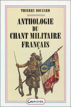 Couverture du livre « Anthologie du chant militaire français » de Thierry Bouzard aux éditions Grancher