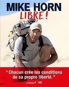 Couverture du livre « Mike horn, libre ! » de Mike Horn aux éditions Chene