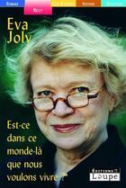 Couverture du livre « Est-ce dans ce monde là que nous voulons vivre ? » de Eva Joly aux éditions Editions De La Loupe