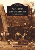 Couverture du livre « Au temps des moissons ; du blé au pain » de Jean Guilbaud aux éditions Editions Sutton