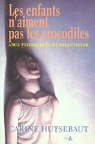 Couverture du livre « Les Enfants N'Aiment Pas Les Crocodiles ; Abus Pedosexuel Et Infanticide » de Carine Hutsebaut aux éditions Epo