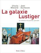 Couverture du livre « La galaxie Lustiger ; le cardinal et ses proches : portraits » de Jean Duchesne aux éditions Parole Et Silence