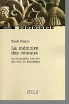 Couverture du livre « La mémoire des coteaux ; la formidable histoire des vins de Bourgogne » de Claude Chapuis aux éditions Editions De Bourgogne