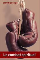 Couverture du livre « Le combat spirituel » de Jean-Regis Fropo aux éditions Peuple Libre