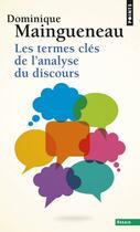 Couverture du livre « Les termes clés de l'analyse du discours » de Maingueneau Dominiqu aux éditions Points