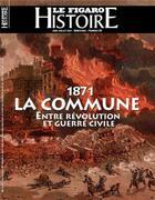 Couverture du livre « 1871 : la Commune, entre révolution et guerre civile » de Le Figaro aux éditions Societe Du Figaro