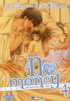 Couverture du livre « No money ; Okane ga nai T.4 » de Hitoyo Shinozaki et Tohru Kousaka aux éditions Kaze