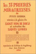 Couverture du livre « Les 33 prières miraculeuses de Jules Sperber réunies à la gloire du Saint nom de Dieu et extraites des saints livres » de Jules Sperber aux éditions Bussiere