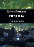 Couverture du livre « Partir de là » de Sylvie Massicotte aux éditions Instant Meme