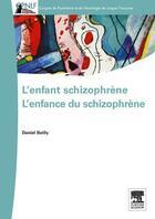 Couverture du livre « L'enfant schizophrène ; l'enfance du schizophrène » de Daniel Bailly aux éditions Elsevier-masson
