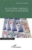 Couverture du livre « Du système libéralo-capitaliste moderne » de Jacques Langlois aux éditions L'harmattan