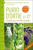 Couverture du livre « Purin d'ortie & Cie ; 32 plantes pour le bonheur du jardin ! (5e édition) » de Bernard Bertrand et Jean-Paul Collaert et Eric Petiot aux éditions De Terran