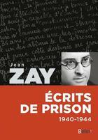 Couverture du livre « Jean Zay ; écrits de prison ; 1940-1944 » de Jean Zay aux éditions Belin