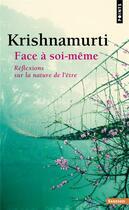 Couverture du livre « Face à soi-même ; réflexions sur la nature de l'être » de Krishnamurti aux éditions Points
