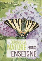 Couverture du livre « Quand la nature nous enseigne » de Andre Robert aux éditions Scripsi