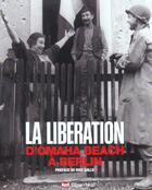 Couverture du livre « La Liberation ; D'Omaha Beach A Berlin » de Dominique Eudes et Guillaume Clavieres et Marie-Claude Chane-Tune aux éditions Filipacchi