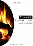 Couverture du livre « Prométhée ; le mythe de l'homme ; la sublime irrévérence » de Luc Bige aux éditions Janus