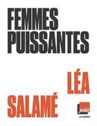 Couverture du livre « Femmes puissantes » de Lea Salame aux éditions Arenes